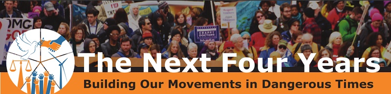 The Next Four Years: Building our Movements in Dangerous Times